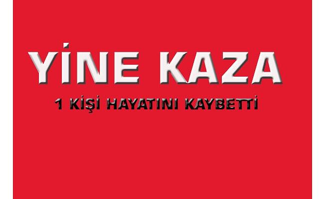 YİNE KAZA