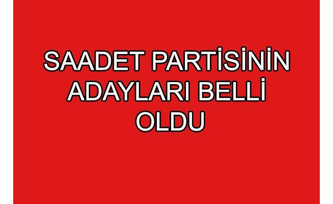 Saadet Partisinin adayları