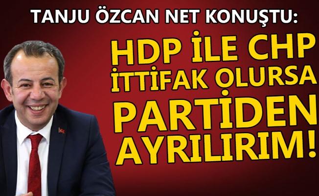 HDP İLE İTTİFAK OLURSA CHP'DEN AYRILIRIM!