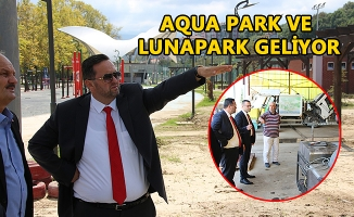 AQUA PARK VE LUNAPARK GELİYOR